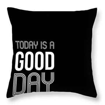 Today Is A Good Day Poster Throw Pillow