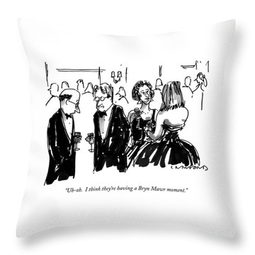 Uh-oh.  I Think They're Having A Bryn Mawr Moment Throw Pillow