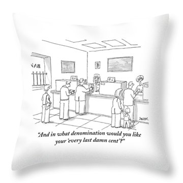And In What Denomination Would You Like Throw Pillow