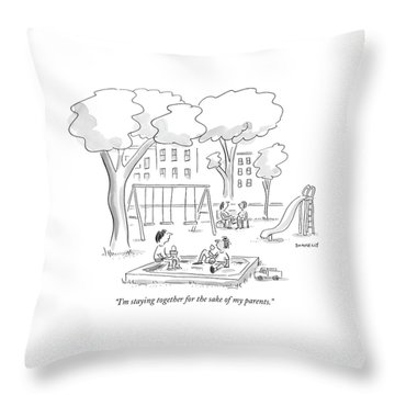 I'm Staying Together For The Sake Of My Parents Throw Pillow