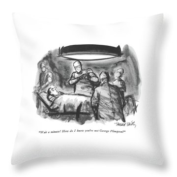 Wait A Minute!  How Do I Know You're Not George Throw Pillow