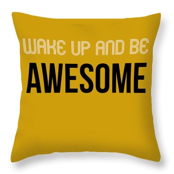 Wake Up And Be Awesome Poster Yellow Throw Pillow