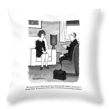 We Cannot Write A Life Policy For Your Husband Throw Pillow