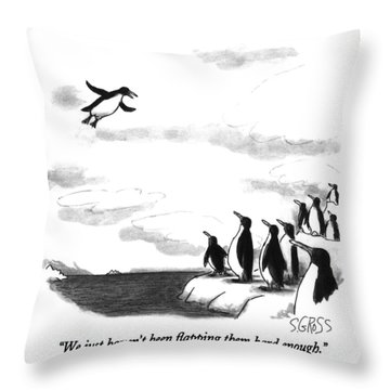 We Just Haven't Been Flapping Them Hard Enough Throw Pillow