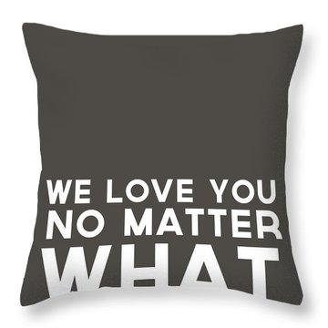 We Love You No Matter What - Grey Greeting Card Throw Pillow by Linda Woods