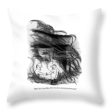 Well, This Is Goodbye, Ed. I've Been Cleared Throw Pillow