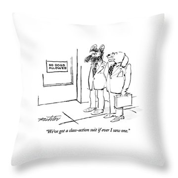 We've Got A Class-action Suit If Ever I Saw One Throw Pillow