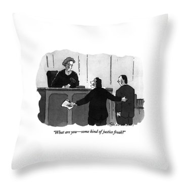 What Are You - Some Kind Of Justice Freak? Throw Pillow