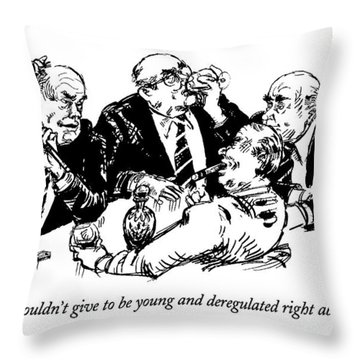 What I Wouldn't Give To Be Young And Deregulated Throw Pillow