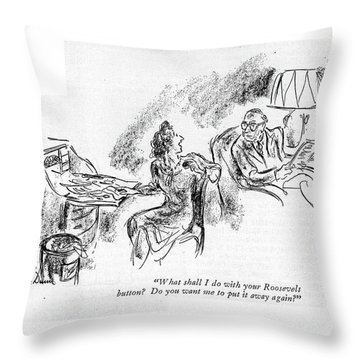 What Shall I Do With Your Roosevelt Button? Throw Pillow