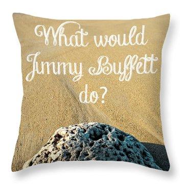 What Would Jimmy Buffett Do Throw Pillow