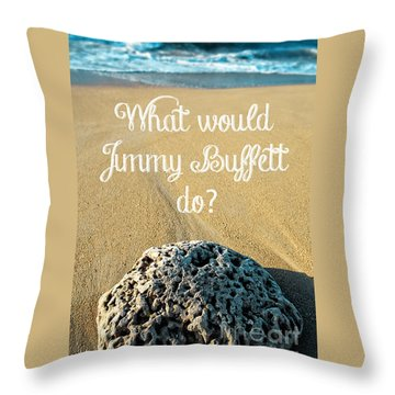 What Would Jimmy Buffett Do Throw Pillow by Edward Fielding
