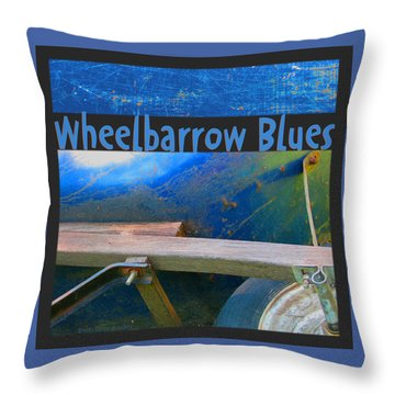 Throw Pillow featuring the photograph Wheelbarrow Blues 1 by Brooks Garten Hauschild