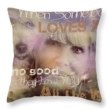 When Somebody Loves You-2 Throw Pillow