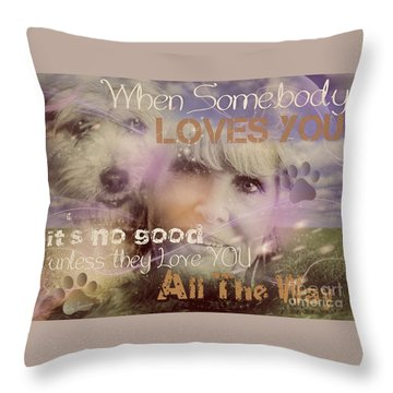 Throw Pillow featuring the digital art When Somebody Loves You-2 by Kathy Tarochione