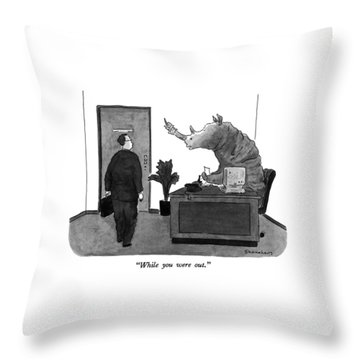 While You Were Out Throw Pillow