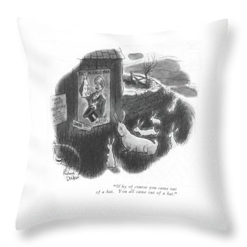 Why Of Course You Came Out Of A Hat. You All Came Throw Pillow by Richard Decker