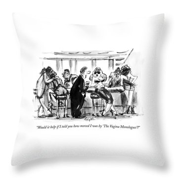 Would It Help If I Told You How Moved Throw Pillow