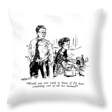 Would You Ever Want To Know If I'd Done Something Throw Pillow