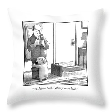 Yes, I Came Back. I Always Come Back Throw Pillow by Harry Bliss