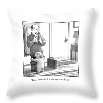 Yes, I Came Back. I Always Come Back Throw Pillow