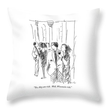 Yes, They Are Rich.  Well, Wisconsin Rich Throw Pillow