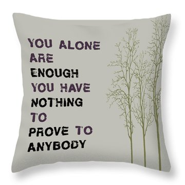 You Alone Are Enough - Maya Angelou Throw Pillow by Georgia Fowler