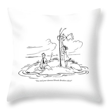 You And Your Damned Brooks Brothers Shirt! Throw Pillow