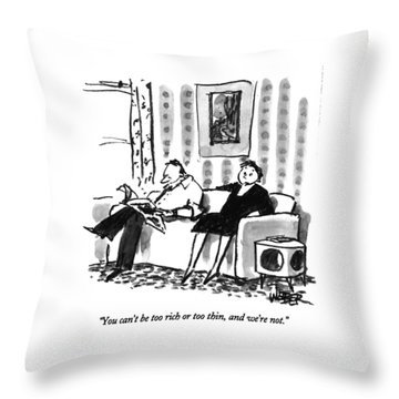 You Can't Be Too Rich Or Too Thin Throw Pillow