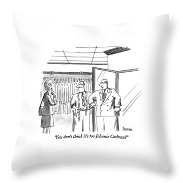 You Don't Think It's Too Johnnie Cochran? Throw Pillow