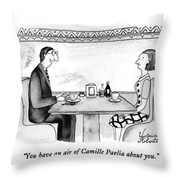 You Have An Air Of Camille Paglia About You Throw Pillow