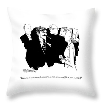 You Have No Idea How Refreshing It Is To Meet Throw Pillow