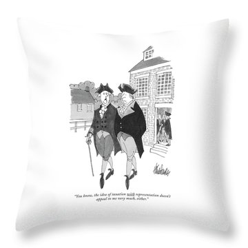 You Know, The Idea Of Taxation Throw Pillow