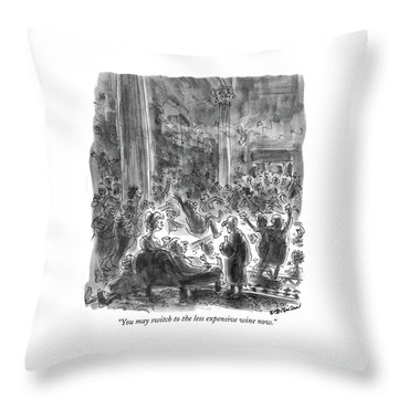 You May Switch To The Less Expensive Wine Now Throw Pillow