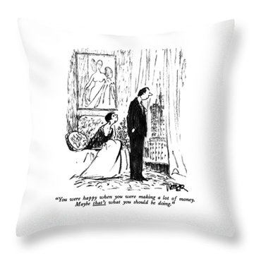 You Were Happy When You Were Making A Lot Throw Pillow