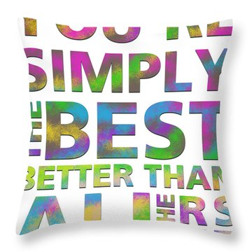 You're Simply The Best Throw Pillow