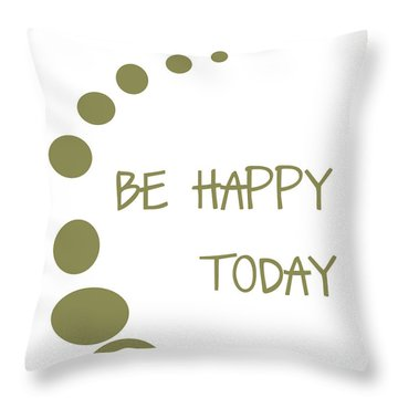 Be Happy Today In Khaki Throw Pillow by Georgia Fowler