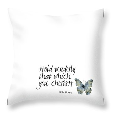 Hold Tenderly That Which You Cherish Quote Throw Pillow