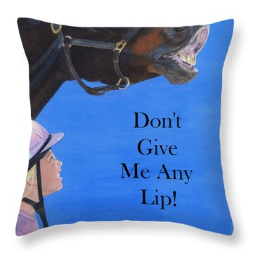 Don't Give Me Any Lip Throw Pillow by Patricia Barmatz