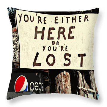 Here Or Lost Throw Pillow