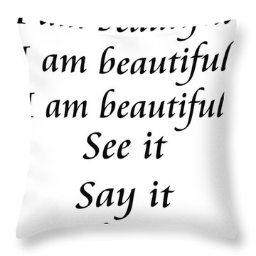 I Am Beautiful See It Say It Believe It Throw Pillow by Andee Design