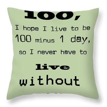 If You Live To Be 100 - Green Throw Pillow by Georgia Fowler