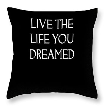 Live The Life You Dreamed Quote Throw Pillow