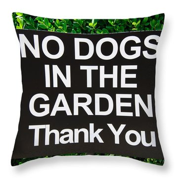 No Dogs In The Garden Thank You Throw Pillow by Andee Design