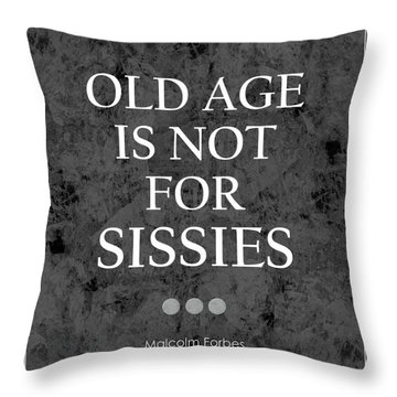 Old Age Is Not For Sissies Quote Throw Pillow