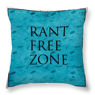 Rant Free Zone Throw Pillow by Bonnie Bruno