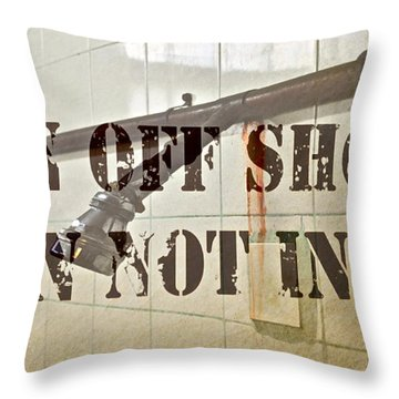 Turn Off Shower ... Throw Pillow by Gwyn Newcombe