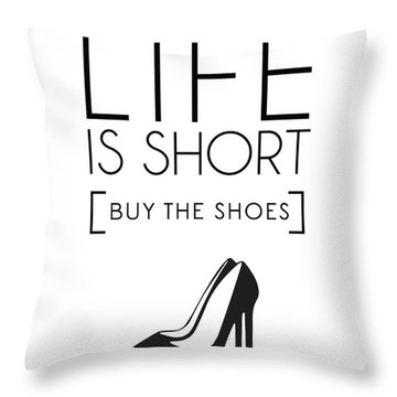 Life Is Short , Buy The Shoes Throw Pillow