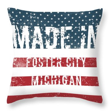 Made In Foster City, Michigan Throw Pillow