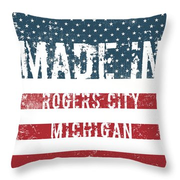 Made In Rogers City, Michigan Throw Pillow